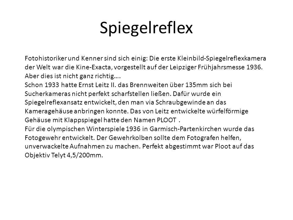 Spiegelreflex Fotohistoriker und Kenner sind sich einig: Die erste Kleinbild-Spiegelreflexkamera der Welt war die Kine-Exacta, vorgestellt auf der Leipziger Frühjahrsmesse 1936.