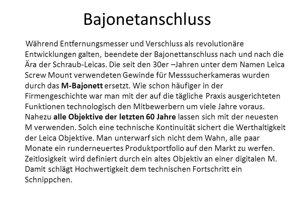 Bajonetanschluss Während Entfernungsmesser und Verschluss als revolutionäre Entwicklungen galten, beendete der Bajonettanschluss nach und nach die Ära der Schraub-Leicas.