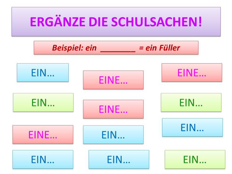 ERGÄNZE DIE SCHULSACHEN! Beispiel: ein ________ = ein Füller EIN… EINE… EIN… EINE… EIN…