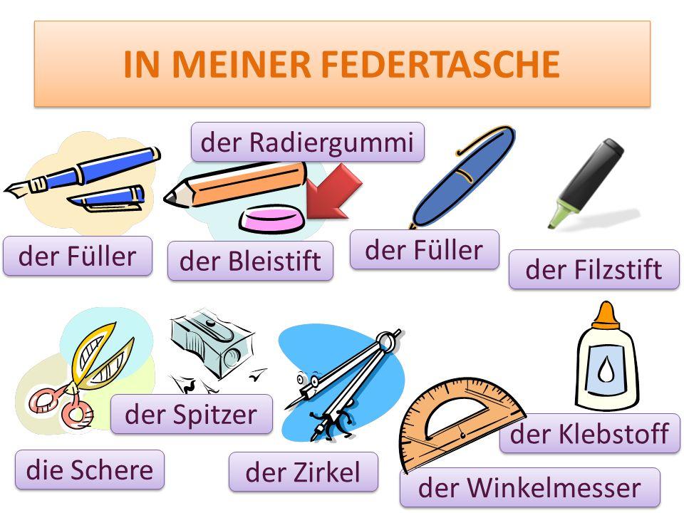 IN MEINER FEDERTASCHE der Füller der Bleistift der Füller der Filzstift die Schere der Spitzer der Zirkel der Winkelmesser der Klebstoff der Radiergum
