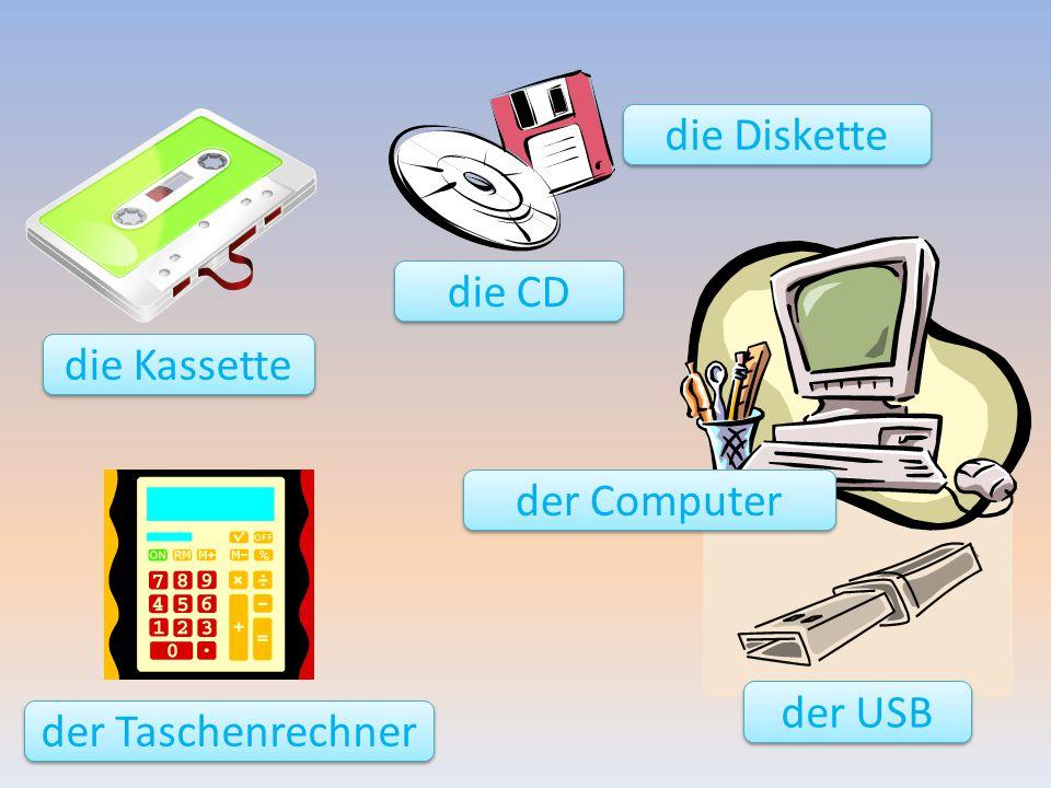die Kassette die CD der USB der Computer die Diskette der Taschenrechner