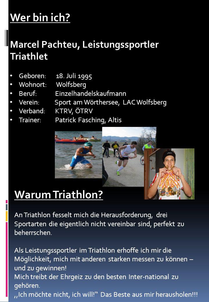 Wer bin ich? Marcel Pachteu, Leistungssportler Triathlet Geboren: 18. Juli 1995 Wohnort: Wolfsberg Beruf: Einzelhandelskaufmann Verein: Sport am Wörth