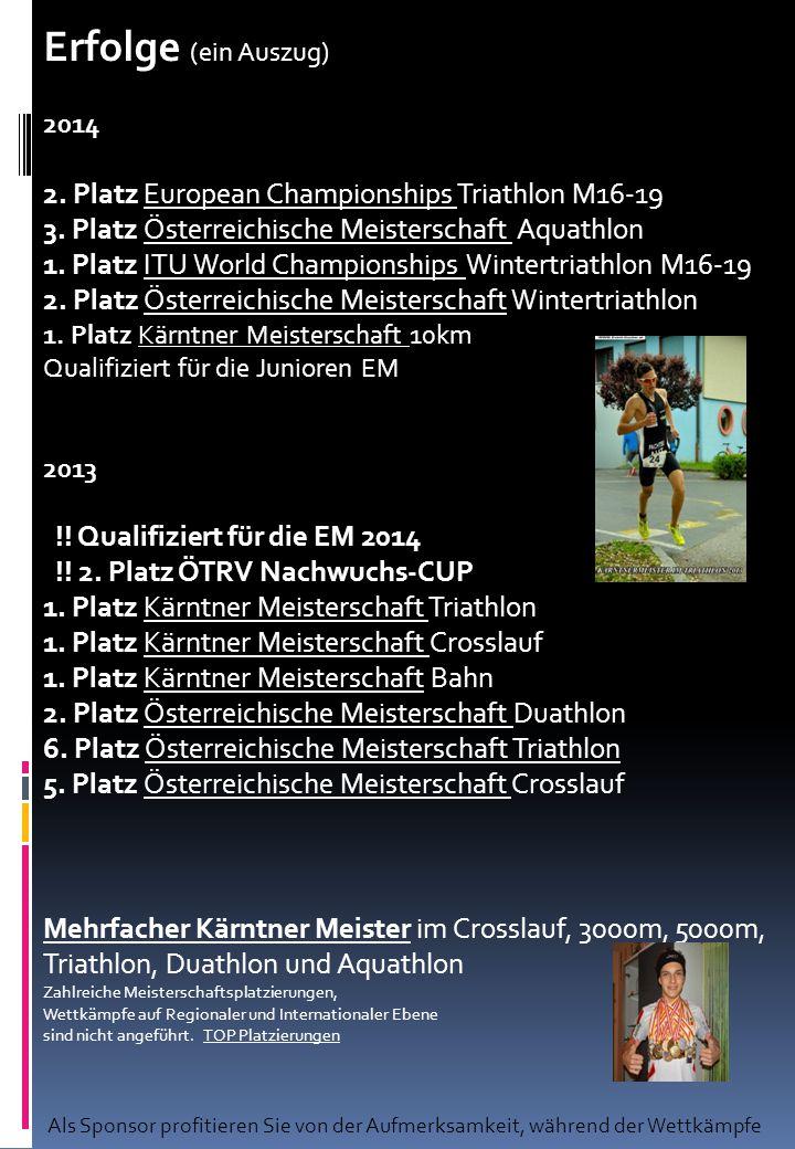 Erfolge (ein Auszug) 2014 2. Platz European Championships Triathlon M16-19 3. Platz Österreichische Meisterschaft Aquathlon 1. Platz ITU World Champio
