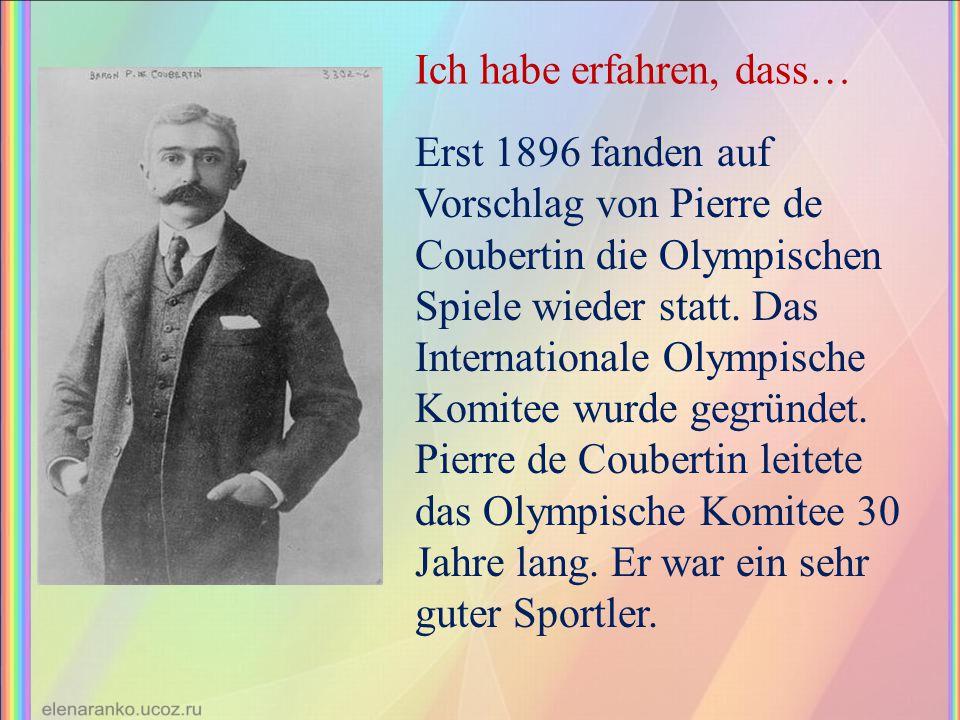 Erst 1896 fanden auf Vorschlag von Pierre de Coubertin die Olympischen Spiele wieder statt. Das Internationale Olympische Komitee wurde gegründet. Pie