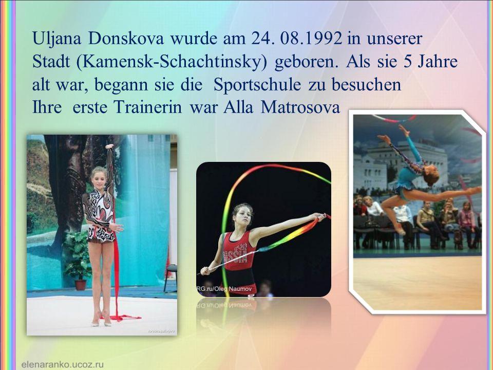 Uljana Donskova wurde am 24. 08.1992 in unserer Stadt (Kamensk-Schachtinsky) geboren. Als sie 5 Jahre alt war, begann sie die Sportschule zu besuchen