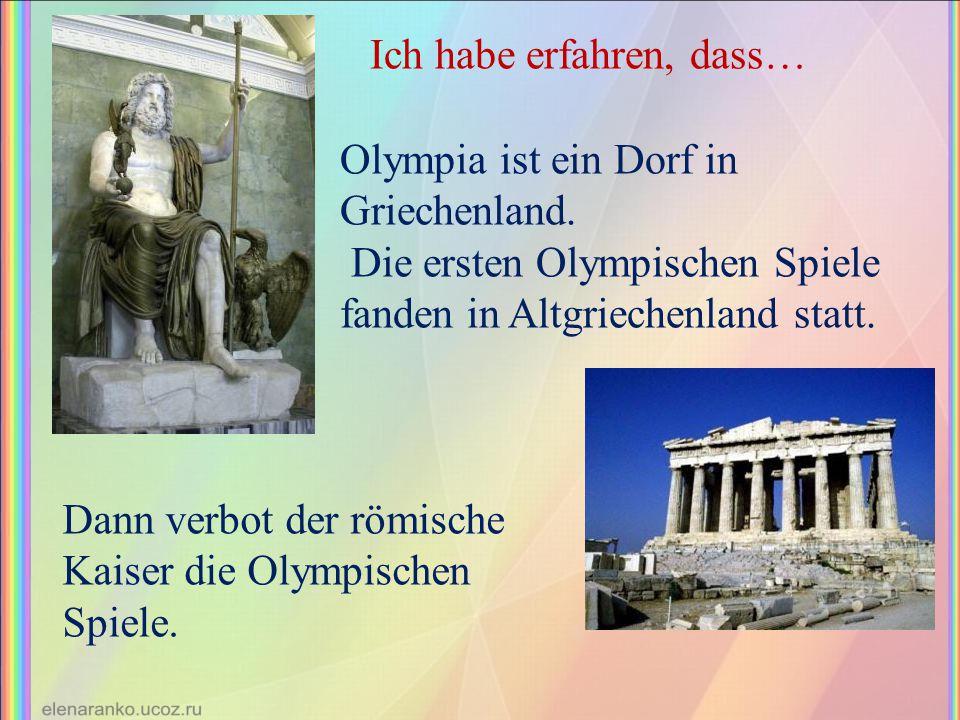 Olympia ist ein Dorf in Griechenland. Die ersten Olympischen Spiele fanden in Altgriechenland statt. Dann verbot der römische Kaiser die Olympischen S