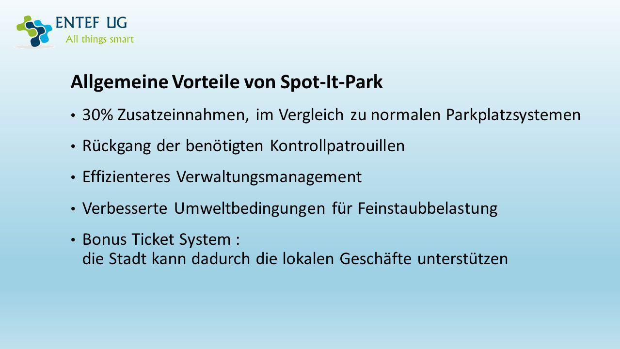 Allgemeine Vorteile von Spot-It-Park 30% Zusatzeinnahmen, im Vergleich zu normalen Parkplatzsystemen Rückgang der benötigten Kontrollpatrouillen Effiz