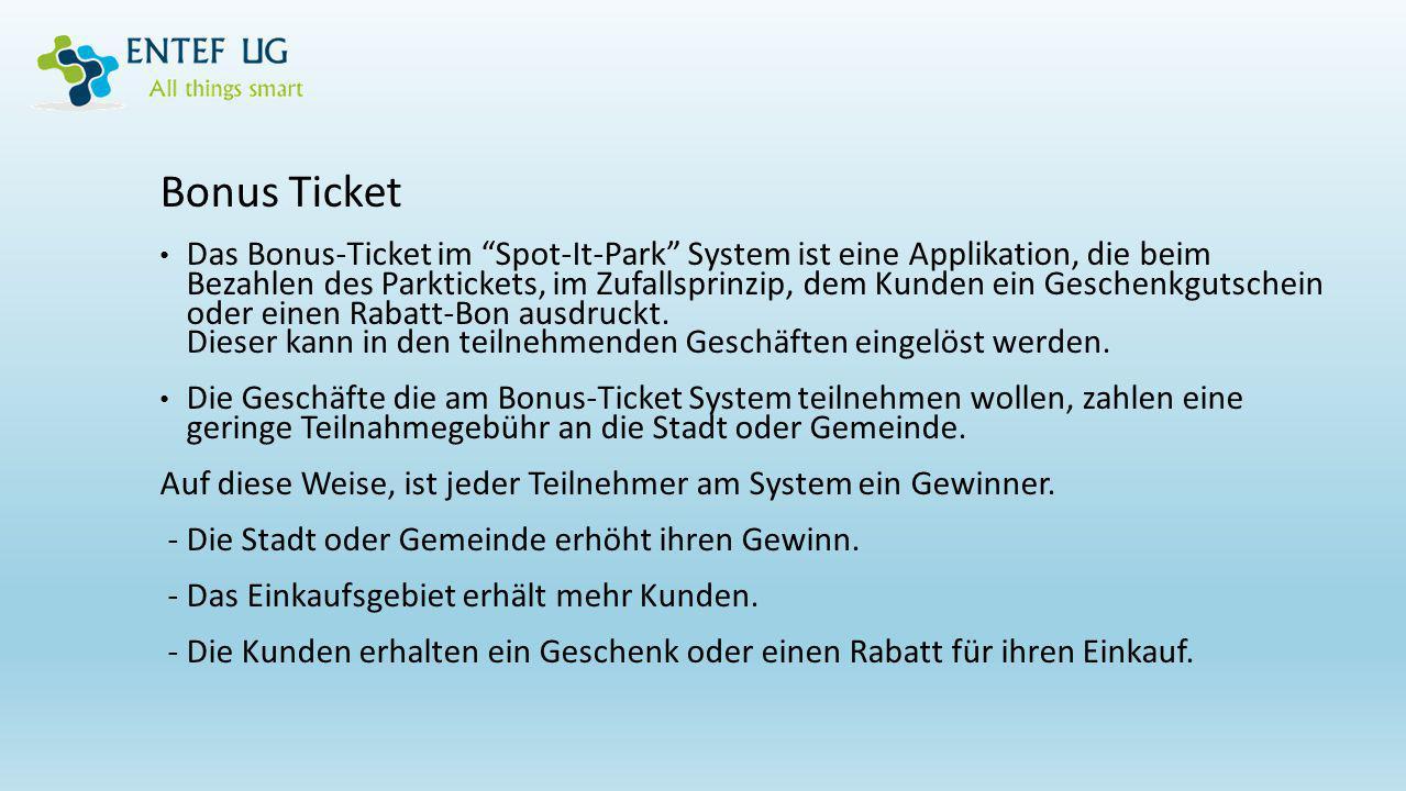 """Bonus Ticket Das Bonus-Ticket im """"Spot-It-Park"""" System ist eine Applikation, die beim Bezahlen des Parktickets, im Zufallsprinzip, dem Kunden ein Gesc"""
