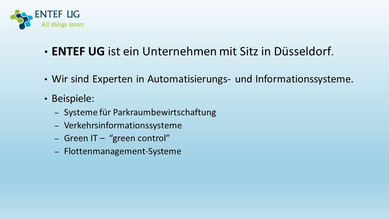 ENTEF UG ist ein Unternehmen mit Sitz in Düsseldorf. Wir sind Experten in Automatisierungs- und Informationssysteme. Beispiele: – Systeme für Parkraum