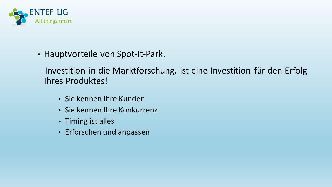 Hauptvorteile von Spot-It-Park. - Investition in die Marktforschung, ist eine Investition für den Erfolg Ihres Produktes! Sie kennen Ihre Kunden Sie k