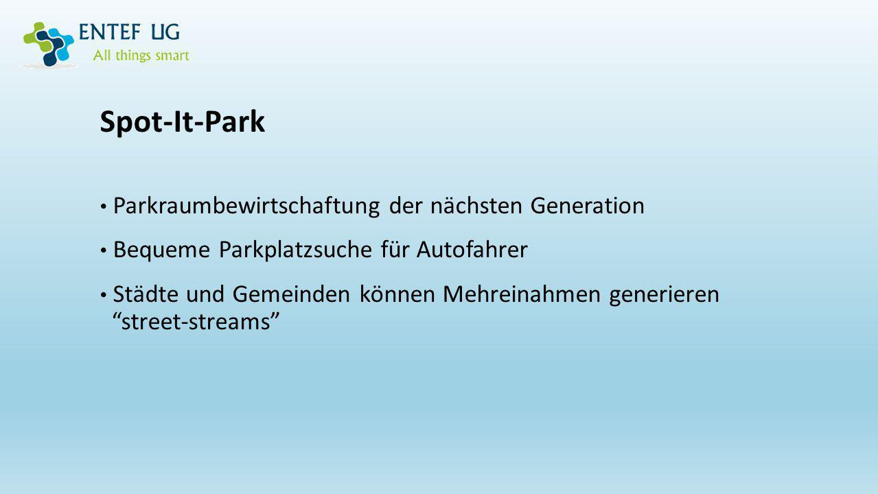 DescriptionWith Spot-It-Park 1000 Parking LotsX381.500 Working Hours /Day12 Days/Month25 Fee/Hours €2 Max Incomes /month €600.000 1000 X 12 X 25 X 2 Min Incomes /month €300.000 1000 X 6 X 25 X 2 NO Payment 30%180.000 - 90.000 30.000 – 15.000 Security Persons payment4X2400 1,5 X 2.400 Incomes form Fine 10% of 30%18.000 – 9.00024.000 – 12.000 Incomes from Bonus Ticket / month 50.000 – 25.000 Einnahmen Einkommensanalyse für 1.000 verfügbare Parkplätze