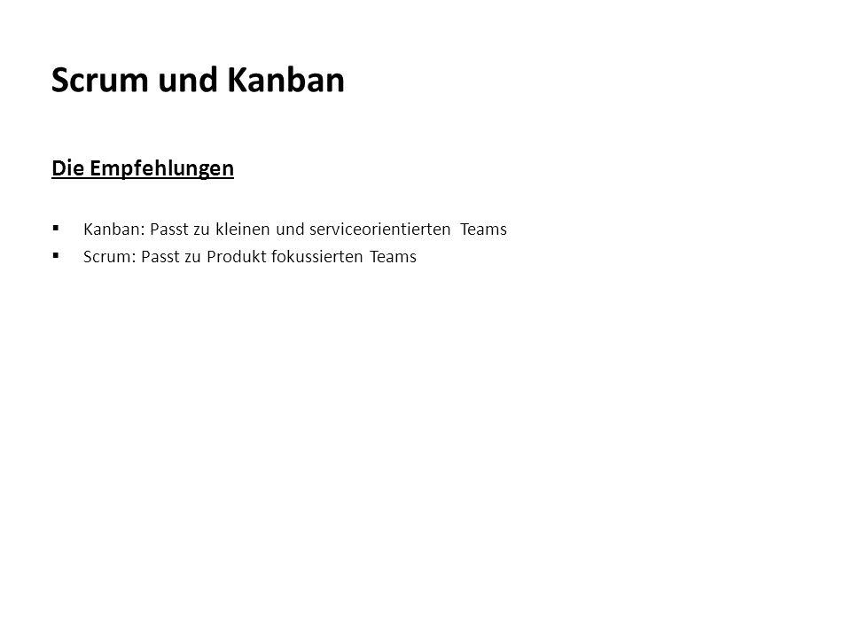 Scrum und Kanban Die Empfehlungen  Kanban: Passt zu kleinen und serviceorientierten Teams  Scrum: Passt zu Produkt fokussierten Teams