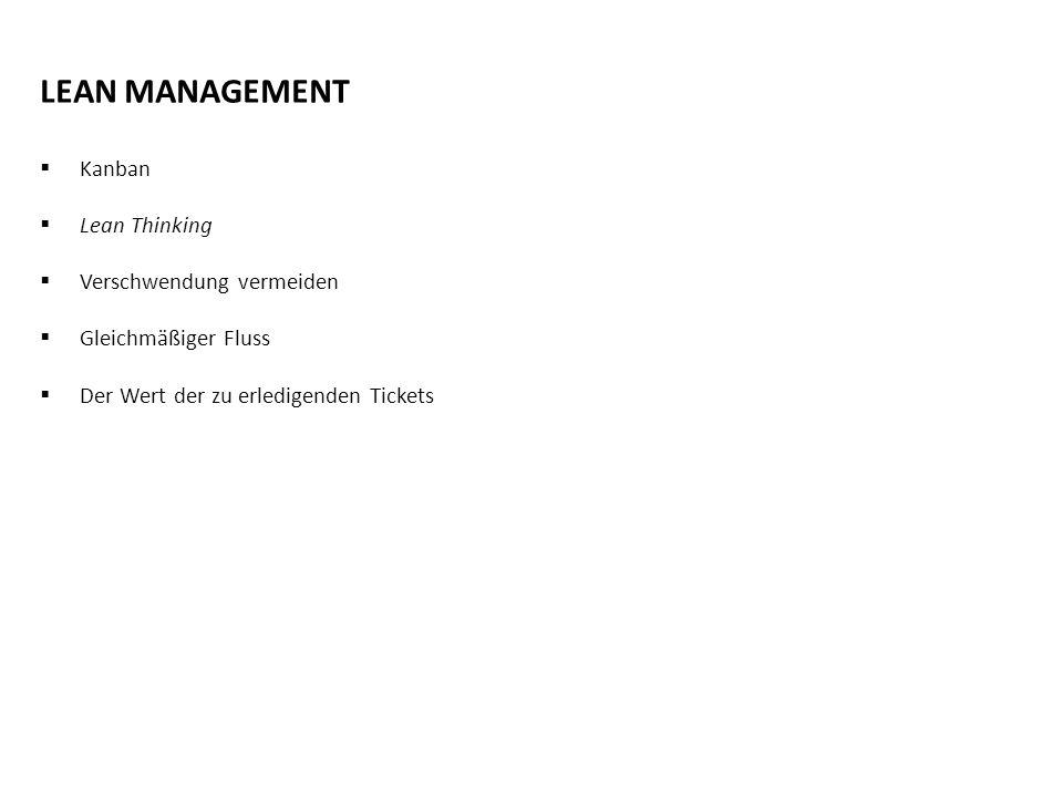 Konzept LEAN MANAGEMENT  Kanban  Lean Thinking  Verschwendung vermeiden  Gleichmäßiger Fluss  Der Wert der zu erledigenden Tickets