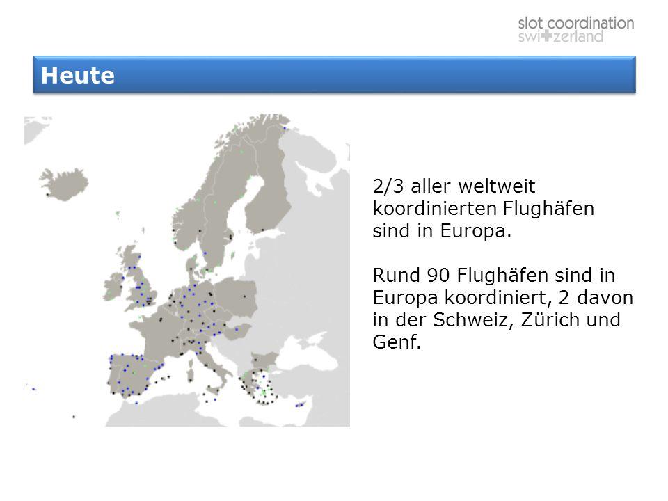 Heute 2/3 aller weltweit koordinierten Flughäfen sind in Europa. Rund 90 Flughäfen sind in Europa koordiniert, 2 davon in der Schweiz, Zürich und Genf