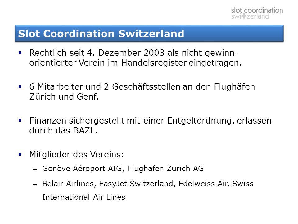 Slot Coordination Switzerland  Rechtlich seit 4. Dezember 2003 als nicht gewinn- orientierter Verein im Handelsregister eingetragen.  6 Mitarbeiter