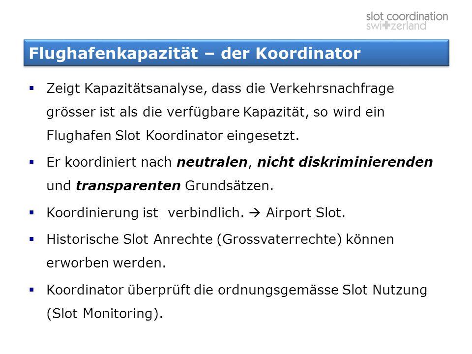Flughafenkapazität – der Koordinator  Zeigt Kapazitätsanalyse, dass die Verkehrsnachfrage grösser ist als die verfügbare Kapazität, so wird ein Flugh
