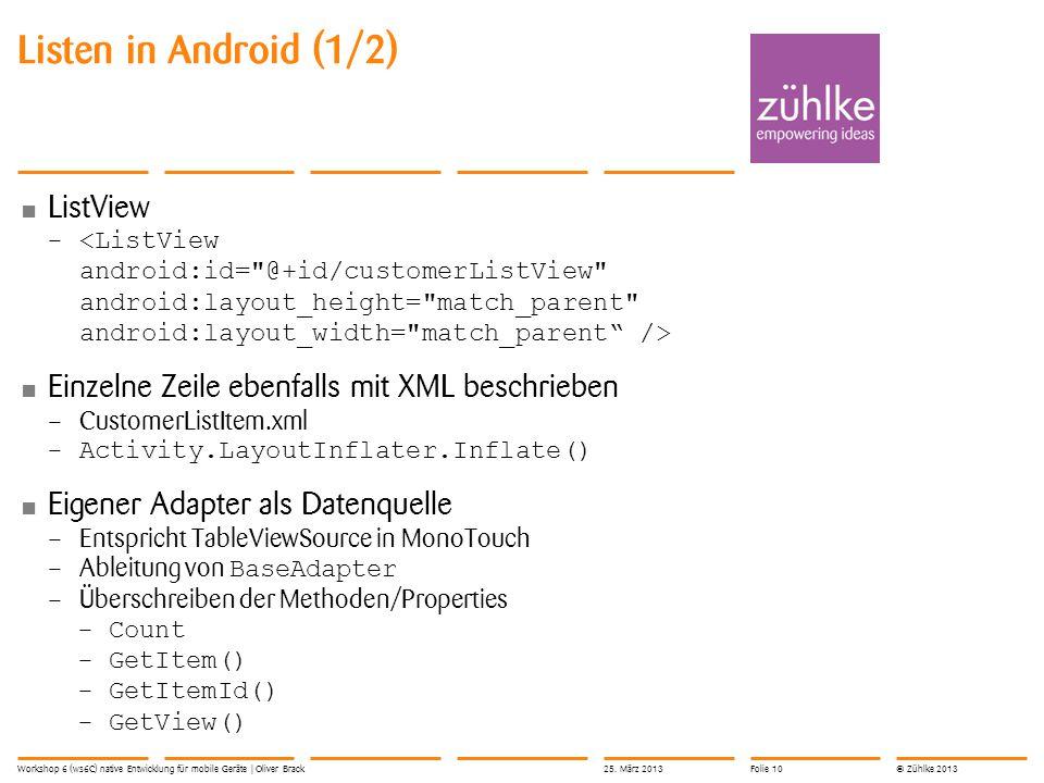© Zühlke 2013 ListView – Einzelne Zeile ebenfalls mit XML beschrieben – CustomerListItem.xml –Activity.LayoutInflater.Inflate() Eigener Adapter als Da