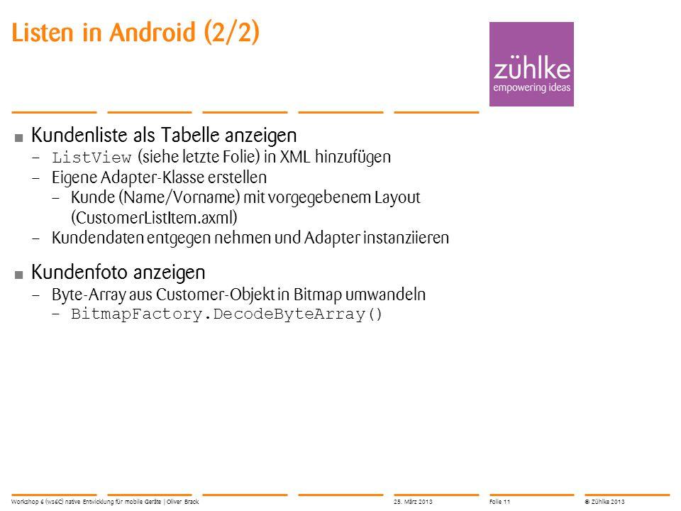 © Zühlke 2013 Kundenliste als Tabelle anzeigen – ListView (siehe letzte Folie) in XML hinzufügen – Eigene Adapter-Klasse erstellen – Kunde (Name/Vorna