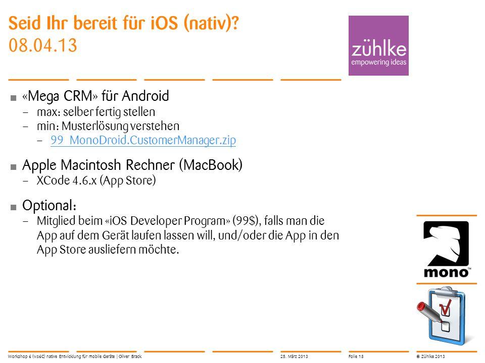 © Zühlke 2013 Seid Ihr bereit für iOS (nativ)? 08.04.13 «Mega CRM» für Android – max: selber fertig stellen – min: Musterlösung verstehen – 99_MonoDro