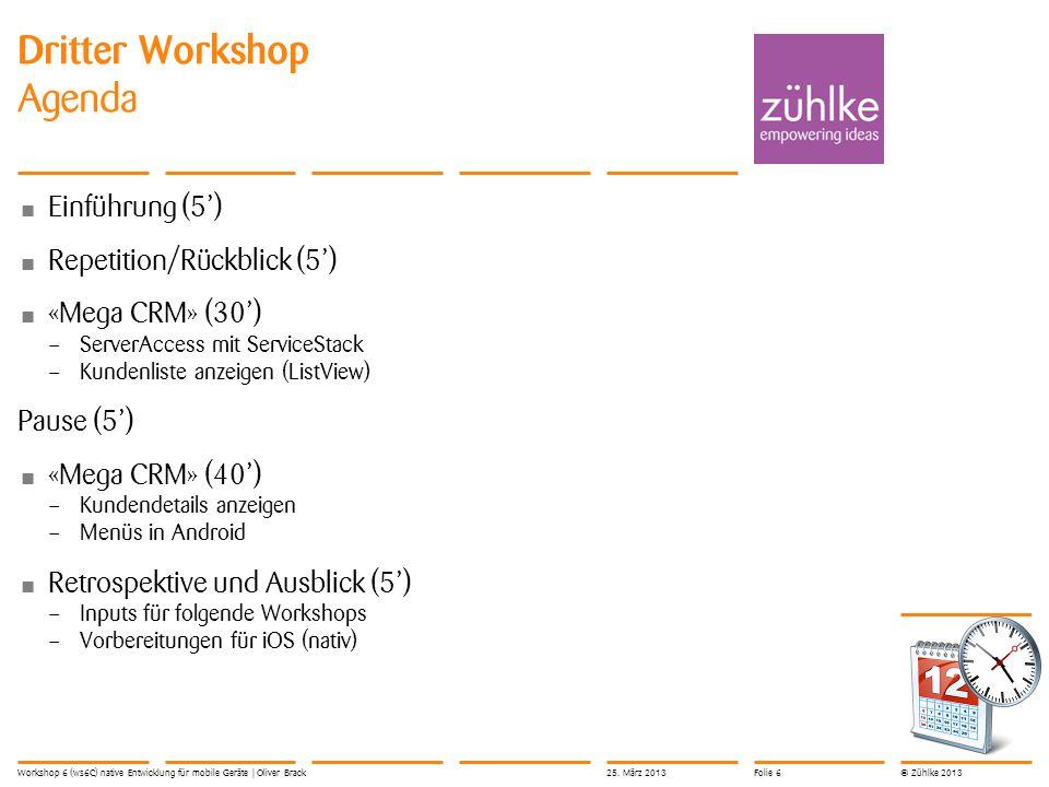 © Zühlke 2013 Dritter Workshop Agenda Einführung (5') Repetition/Rückblick (5') «Mega CRM» (30') – ServerAccess mit ServiceStack – Kundenliste anzeige