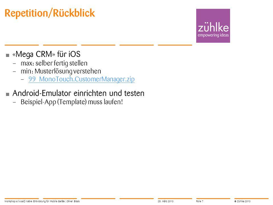 © Zühlke 2013 «Mega CRM» für iOS – max: selber fertig stellen – min: Musterlösung verstehen – 99_MonoTouch.CustomerManager.zip 99_MonoTouch.CustomerMa