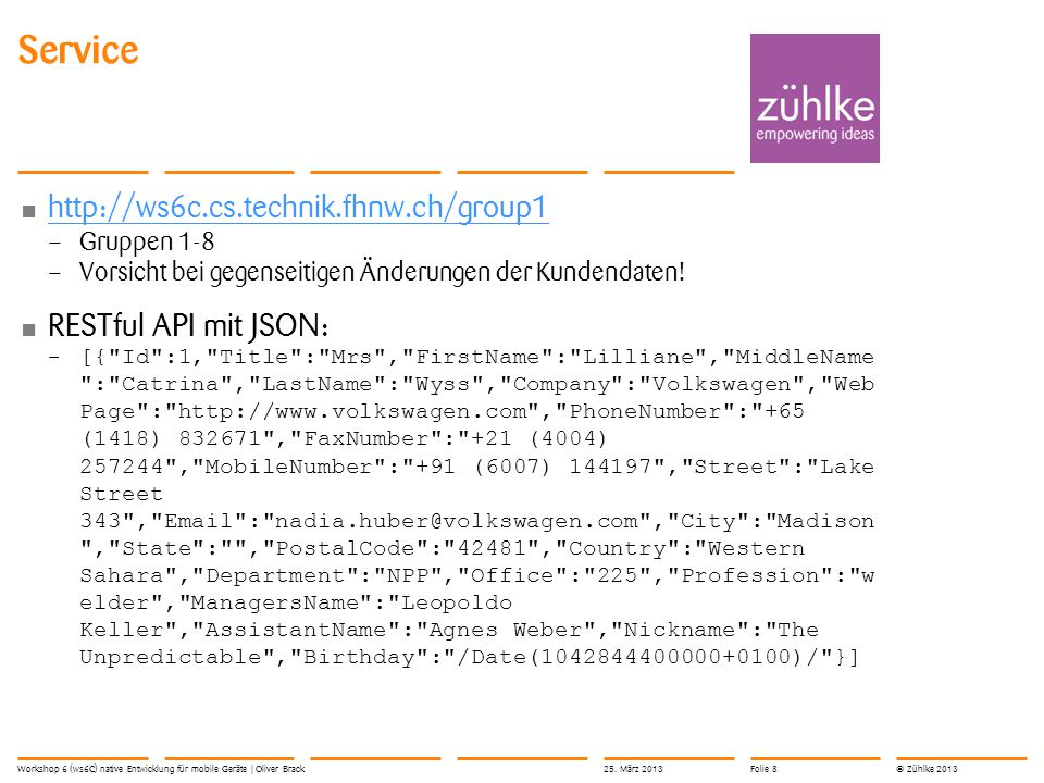 © Zühlke 2013 Links Präsentationen Source Code \Fsemu18.edu.ds.fhnw.ch\e_18_data11$\E1862_U nterrichte_I\E1862_6iCa\ws6C\ \Fsemu18.edu.ds.fhnw.ch\e_18_data11$\E1862_U nterrichte_I\E1862_6iCa\ws6C\ Workshop 6 (ws6C) native Entwicklung für mobile Geräte | Oliver Brack25.