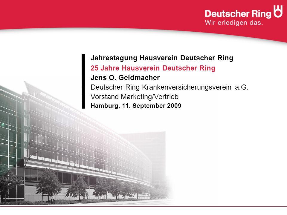 Jahrestagung Hausverein Deutscher Ring 25 Jahre Hausverein Deutscher Ring Jens O. Geldmacher Deutscher Ring Krankenversicherungsverein a.G. Vorstand M
