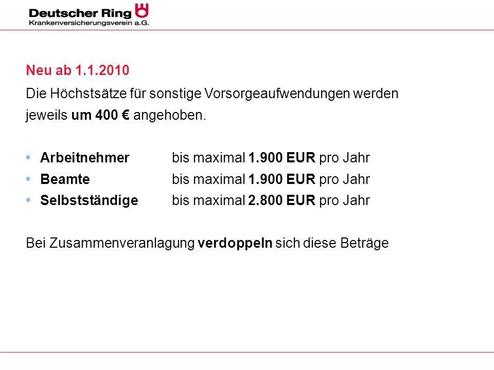 Neu ab 1.1.2010 Die Höchstsätze für sonstige Vorsorgeaufwendungen werden jeweils um 400 € angehoben. Arbeitnehmer bis maximal 1.900 EUR pro Jahr Beamt