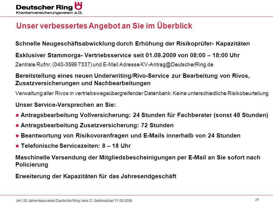 24 JHV 25 Jahre Hausverein Deutscher Ring/ Jens O. Geldmacher/ 11.09.2009 Unser verbessertes Angebot an Sie im Überblick Schnelle Neugeschäftsabwicklu