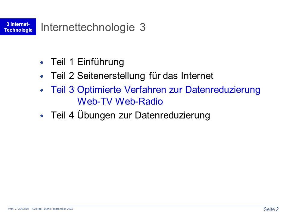 Seite 2 Prof. J. WALTER Kurstitel Stand: september 2002 3 Internet- Technologie Internettechnologie 3  Teil 1 Einführung  Teil 2 Seitenerstellung fü
