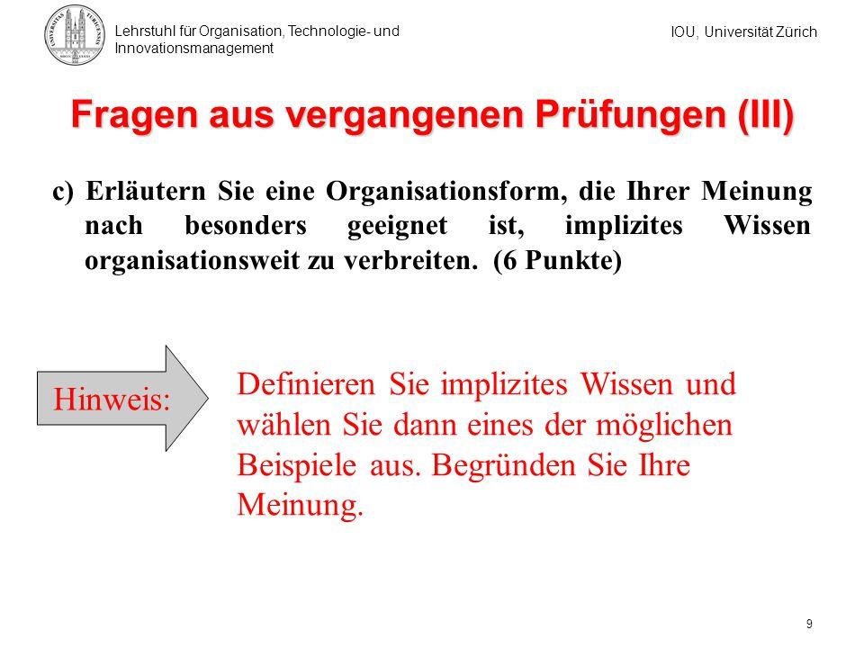 IOU, Universität Zürich Lehrstuhl für Organisation, Technologie- und Innovationsmanagement 9 c) Erläutern Sie eine Organisationsform, die Ihrer Meinun