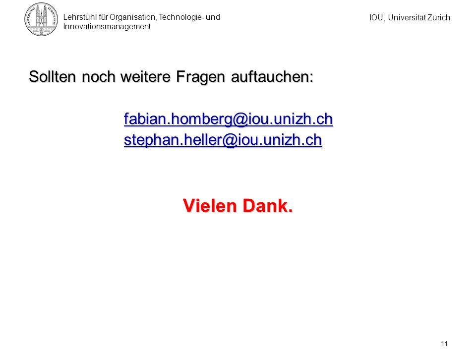 IOU, Universität Zürich Lehrstuhl für Organisation, Technologie- und Innovationsmanagement 11 Vielen Dank. Sollten noch weitere Fragen auftauchen: fab