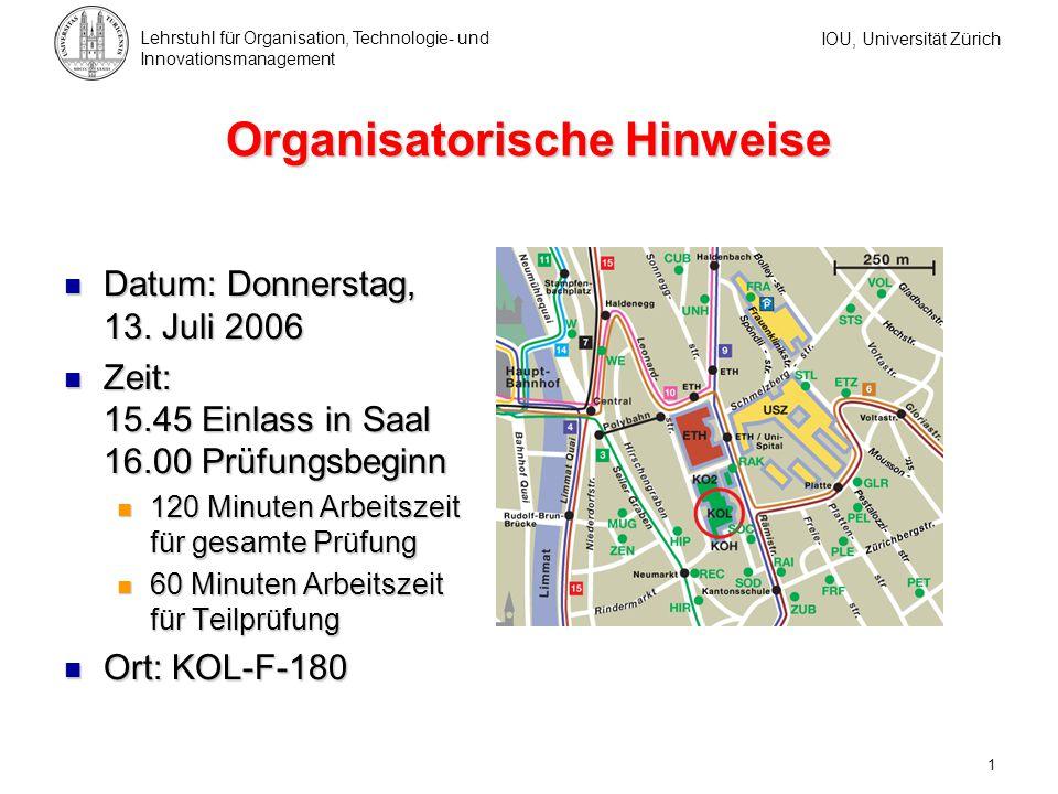 IOU, Universität Zürich Lehrstuhl für Organisation, Technologie- und Innovationsmanagement 1 Organisatorische Hinweise Datum: Donnerstag, 13. Juli 200