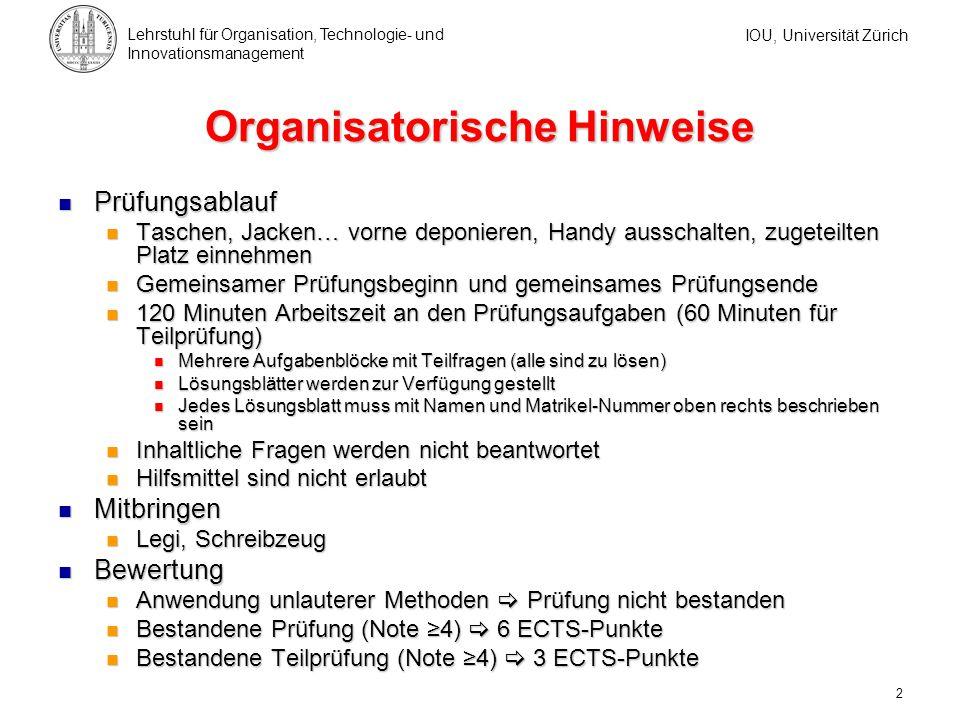 IOU, Universität Zürich Lehrstuhl für Organisation, Technologie- und Innovationsmanagement 2 Organisatorische Hinweise Prüfungsablauf Prüfungsablauf T