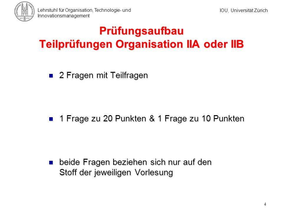 IOU, Universität Zürich Lehrstuhl für Organisation, Technologie- und Innovationsmanagement 4 Prüfungsaufbau Teilprüfungen Organisation IIA oder IIB 2