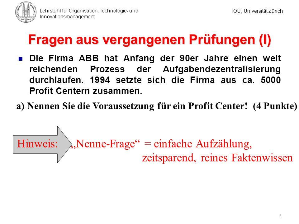IOU, Universität Zürich Lehrstuhl für Organisation, Technologie- und Innovationsmanagement 7 Fragen aus vergangenen Prüfungen (I) Die Firma ABB hat An