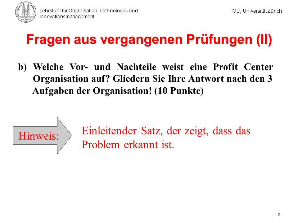 IOU, Universität Zürich Lehrstuhl für Organisation, Technologie- und Innovationsmanagement 8 Fragen aus vergangenen Prüfungen (II) b) Welche Vor- und