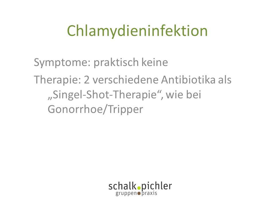 """Chlamydieninfektion Symptome: praktisch keine Therapie: 2 verschiedene Antibiotika als """"Singel-Shot-Therapie"""", wie bei Gonorrhoe/Tripper"""