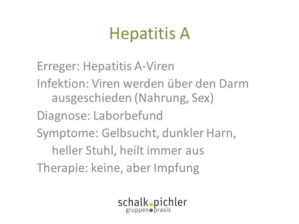 Hepatitis A Erreger: Hepatitis A-Viren Infektion: Viren werden über den Darm ausgeschieden (Nahrung, Sex) Diagnose: Laborbefund Symptome: Gelbsucht, d