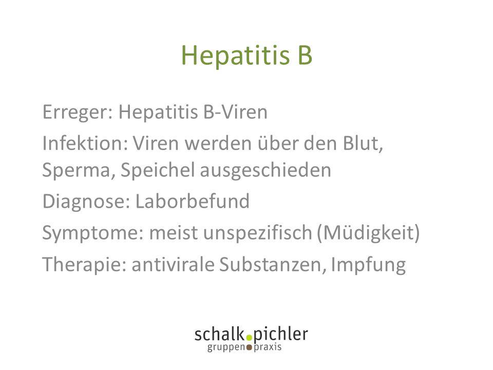 Hepatitis B Erreger: Hepatitis B-Viren Infektion: Viren werden über den Blut, Sperma, Speichel ausgeschieden Diagnose: Laborbefund Symptome: meist uns