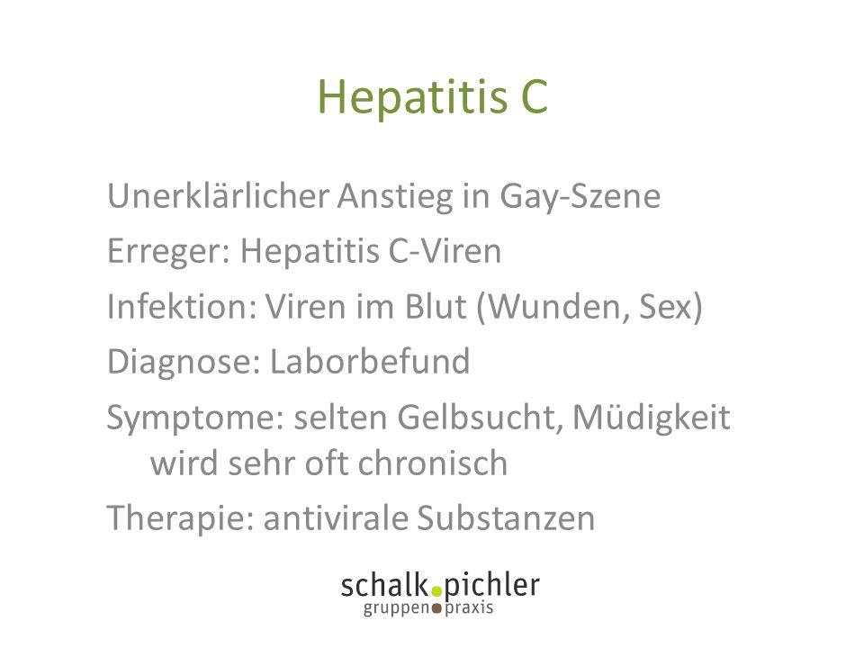 Hepatitis C Unerklärlicher Anstieg in Gay-Szene Erreger: Hepatitis C-Viren Infektion: Viren im Blut (Wunden, Sex) Diagnose: Laborbefund Symptome: selt