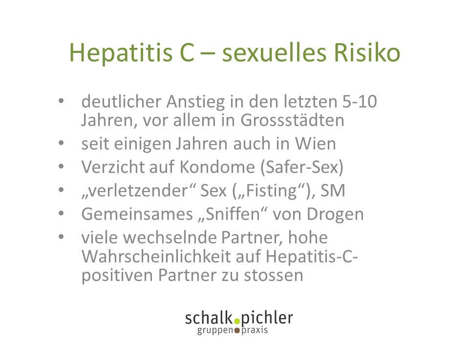 Hepatitis C – sexuelles Risiko deutlicher Anstieg in den letzten 5-10 Jahren, vor allem in Grossstädten seit einigen Jahren auch in Wien Verzicht auf