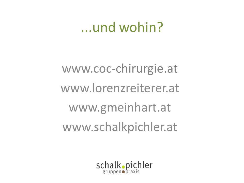 ...und wohin? www.coc-chirurgie.at www.lorenzreiterer.at www.gmeinhart.at www.schalkpichler.at
