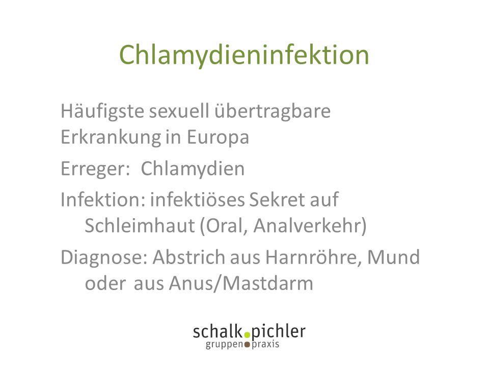 Chlamydieninfektion Häufigste sexuell übertragbare Erkrankung in Europa Erreger: Chlamydien Infektion: infektiöses Sekret auf Schleimhaut (Oral, Analv