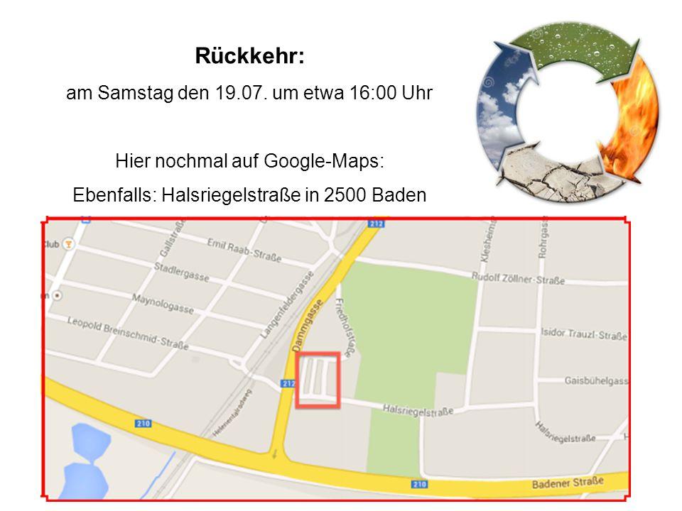 Rückkehr: am Samstag den 19.07. um etwa 16:00 Uhr Hier nochmal auf Google-Maps: Ebenfalls: Halsriegelstraße in 2500 Baden