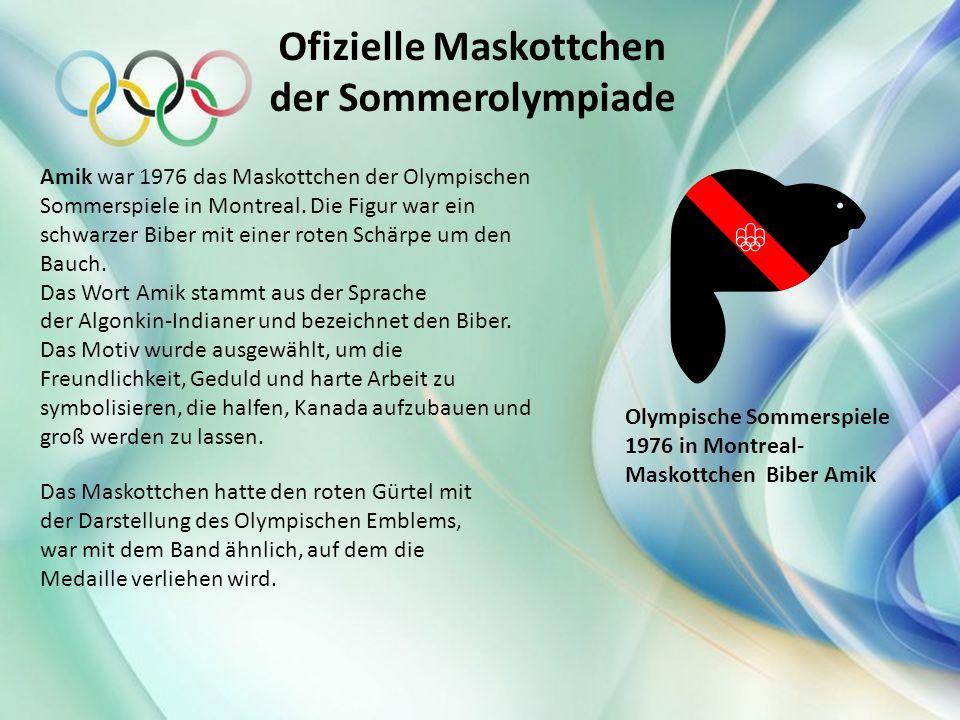 Ofizielle Maskottchen der Sommerolympiade Amik war 1976 das Maskottchen der Olympischen Sommerspiele in Montreal. Die Figur war ein schwarzer Biber mi