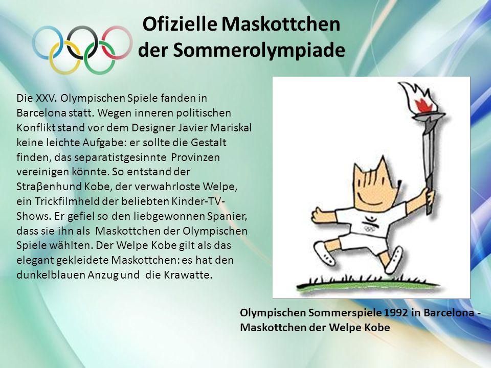 Ofizielle Maskottchen der Sommerolympiade Die XXV. Olympischen Spiele fanden in Barcelona statt. Wegen inneren politischen Konflikt stand vor dem Desi
