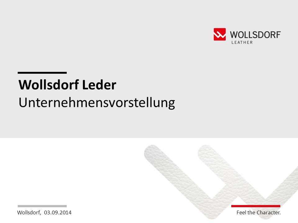 Wollsdorf,Feel the Charakter. Feel the Character. Wollsdorf Leder Unternehmensvorstellung 03.09.2014