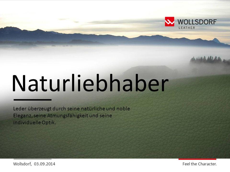 Wollsdorf,Feel the Charakter. Feel the Character. 03.09.2014 Naturliebhaber Leder überzeugt durch seine natürliche und noble Eleganz, seine Atmungsfäh