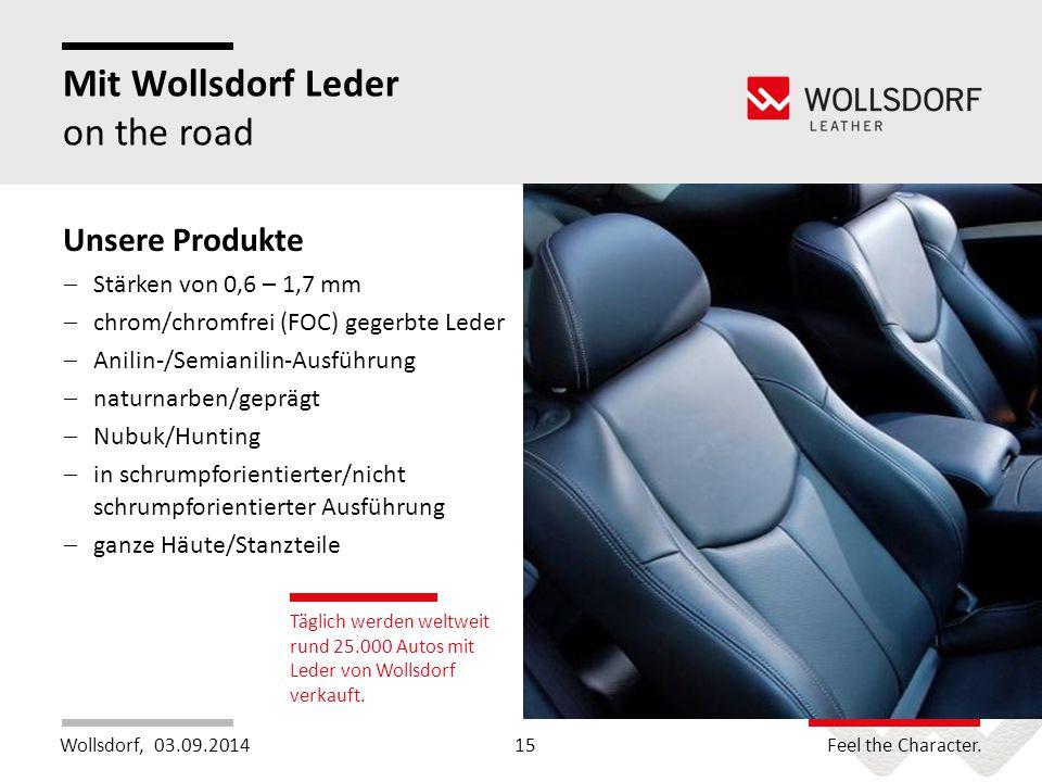 Wollsdorf,Feel the Character. Mit Wollsdorf Leder on the road 03.09.201415 Täglich werden weltweit rund 25.000 Autos mit Leder von Wollsdorf verkauft.